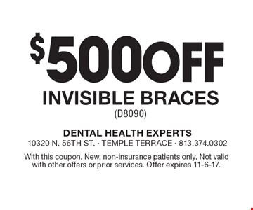 $500 Off Invisible Braces (D8090). With this coupon. New, non-insurance patients only. Not valid with other offers or prior services. Offer expires 11-6-17.