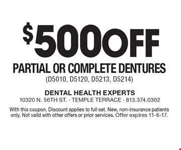 $500 Off Partial or Complete Dentures (D5010, D5120, D5213, D5214). With this coupon. Discount applies to full set. New, non-insurance patients only. Not valid with other offers or prior services. Offer expires 11-6-17.