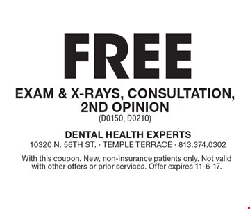 Free Exam & X-Rays, Consultation, 2nd Opinion (D0150, D0210). With this coupon. New, non-insurance patients only. Not valid with other offers or prior services. Offer expires 11-6-17.