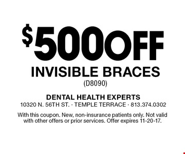 $500Off Invisible Braces (D8090). With this coupon. New, non-insurance patients only. Not valid with other offers or prior services. Offer expires 11-20-17.