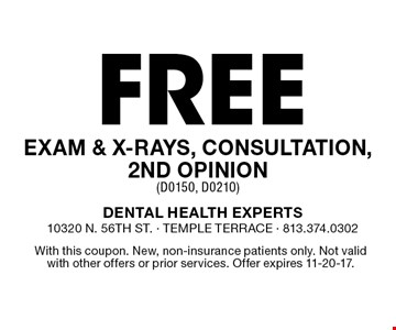 Free Exam & X-Rays, Consultation, 2nd Opinion (D0150, D0210). With this coupon. New, non-insurance patients only. Not valid with other offers or prior services. Offer expires 11-20-17.