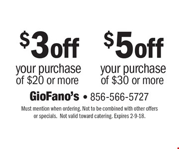 $3 off your purchase of $20 or more. $5 off your purchase of $30 or more. Must mention when ordering. Not to be combined with other offers or specials. Not valid toward catering. Expires 2-9-18.