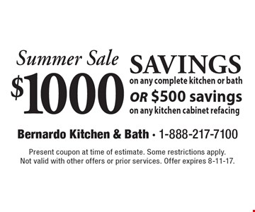 Summer Sale. $1000 SAVINGS on any complete kitchen or bath or $500 savings on any kitchen cabinet refacing. Present coupon at time of estimate. Some restrictions apply.Not valid with other offers or prior services. Offer expires 8-11-17.
