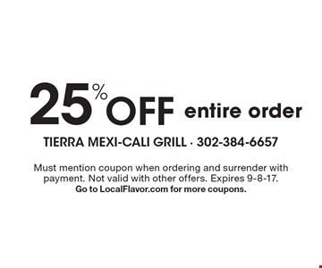 25% offentire order. Must mention coupon when ordering and surrender with payment. Not valid with other offers. Expires 9-8-17. Go to LocalFlavor.com for more coupons.