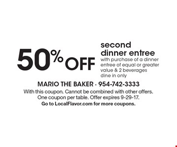 50% OFF second dinner entree with purchase of a dinner entree of equal or greater value & 2 beverages dine in only. With this coupon. Cannot be combined with other offers. One coupon per table. Offer expires 9-29-17. Go to LocalFlavor.com for more coupons.