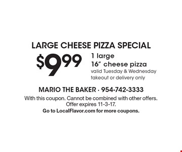 Large Cheese Pizza special. $9.99 1 large16
