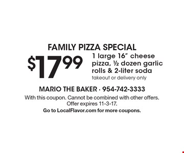 """Family Pizza Special. $17.99 1 Large 16"""" Cheese Pizza, 1/2 Dozen Garlic Rolls & 2-Liter Soda. Takeout or delivery only. With this coupon. Cannot be combined with other offers. Offer expires 11-3-17. Go to LocalFlavor.com for more coupons."""
