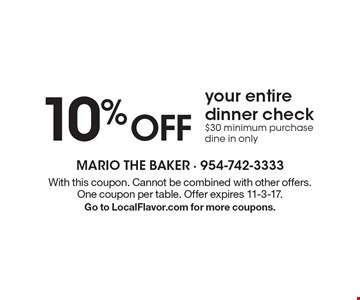 10% Off Your Entire Dinner Check. $30 minimum purchase. Dine in only. With this coupon. Cannot be combined with other offers. One coupon per table. Offer expires 11-3-17. Go to LocalFlavor.com for more coupons.