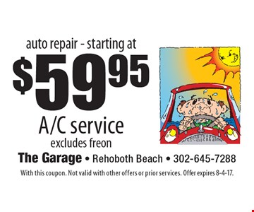auto repair - starting at $59.95 A/C service excludes freon. With this coupon. Not valid with other offers or prior services. Offer expires 8-4-17.