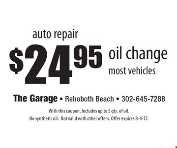 auto repair $24.95 oil change most vehicles. With this coupon. Includes up to 5 qts. of oil. No synthetic oil. Not valid with other offers. Offer expires 8-4-17.