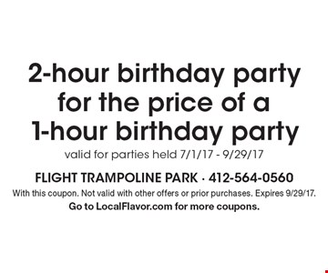 2-hour birthday party for the price of a 1-hour birthday party. valid for parties held 7/1/17 - 9/29/17. With this coupon. Not valid with other offers or prior purchases. Expires 9/29/17. Go to LocalFlavor.com for more coupons.