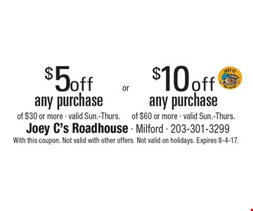 $5 off any purchase of $30 or more (valid Sun.-Thurs) or $10 off any purchase of $60 or more (valid Sun.-Thurs). With this coupon. Not valid with other offers. Not valid on holidays. Expires 8-4-17.