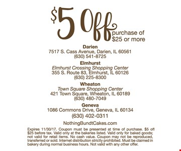 $5off any purchase of $25 or more. Expires 11/30/17. Coupon must be presented at time of purchase. $5off $25 before tax. Valid only at the bakeries listed. Valid only for baked goods; not valid for retail items. No cash value. Coupon may not be reproduced, transferred or sold. Internet distribution strictly prohibited. Must be claimed in bakery during normal business hours. Not valid with any other offer.