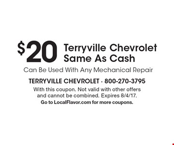 $20 Terryville Chevrolet Same As Cash Can Be Used With Any Mechanical Repair. With this coupon. Not valid with other offers and cannot be combined. Expires 8/4/17. Go to LocalFlavor.com for more coupons.