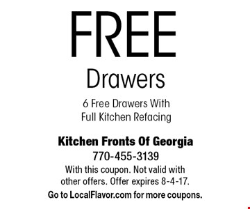 FREE Drawers 6 Free Drawers With Full Kitchen Refacing . With this coupon. Not valid with other offers. Offer expires 8-4-17. Go to LocalFlavor.com for more coupons.