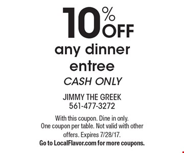 10% OFF any dinner entree CASH ONLY. With this coupon. Dine in only. One coupon per table. Not valid with other offers. Expires 7/28/17.Go to LocalFlavor.com for more coupons.