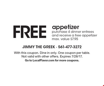 free appetizer purchase 4 dinner entrees and receive a free appetizer max. value $7.95. With this coupon. Dine in only. One coupon per table. Not valid with other offers. Expires 7/28/17.Go to LocalFlavor.com for more coupons.