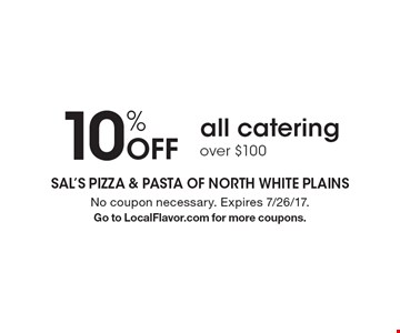 10% Off all catering over $100. No coupon necessary. Expires 7/26/17. Go to LocalFlavor.com for more coupons.