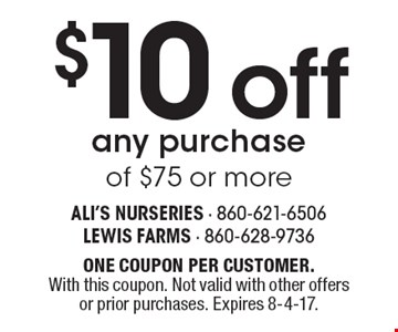 $10 off any purchase of $75 or more. ONE COUPON PER CUSTOMER. With this coupon. Not valid with other offers or prior purchases. Expires 8-4-17.