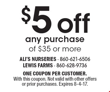 $5 off any purchase of $35 or more. ONE COUPON PER CUSTOMER. With this coupon. Not valid with other offers or prior purchases. Expires 8-4-17.