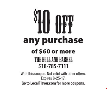 $10 off any purchaseof $60 or more. With this coupon. Not valid with other offers. Expires 8-25-17. Go to LocalFlavor.com for more coupons.