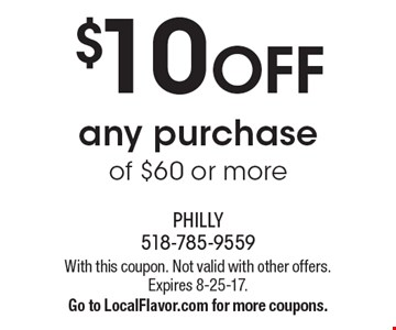 $10 OFF any purchase of $60 or more. With this coupon. Not valid with other offers. Expires 8-25-17. Go to LocalFlavor.com for more coupons.