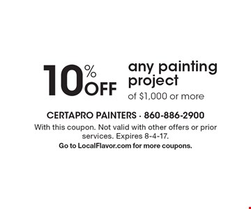 10% Off any painting project of $1,000 or more. With this coupon. Not valid with other offers or prior services. Expires 8-4-17. Go to LocalFlavor.com for more coupons.