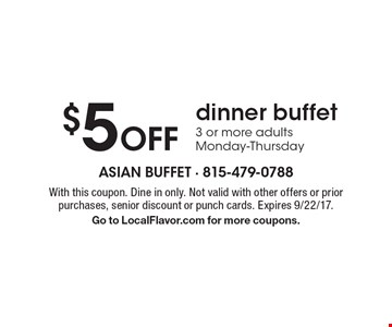 $5 Off dinner buffet 3 or more adultsMonday-Thursday. With this coupon. Dine in only. Not valid with other offers or prior purchases, senior discount or punch cards. Expires 9/22/17.Go to LocalFlavor.com for more coupons.