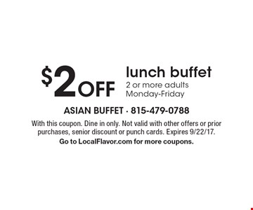$2 Off lunch buffet 2 or more adultsMonday-Friday. With this coupon. Dine in only. Not valid with other offers or prior purchases, senior discount or punch cards. Expires 9/22/17.Go to LocalFlavor.com for more coupons.