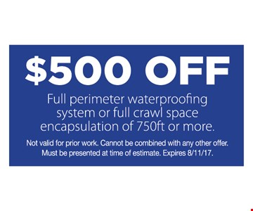 $500 OFF full perimeter waterproofing system or full crawl space encapsulation of 750ft or more