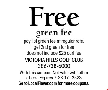 Free green fee pay 1st green fee at regular rate, get 2nd green for free does not include $25 cart fee. With this coupon. Not valid with other offers. Expires 7-28-17.2523 Go to LocalFlavor.com for more coupons.
