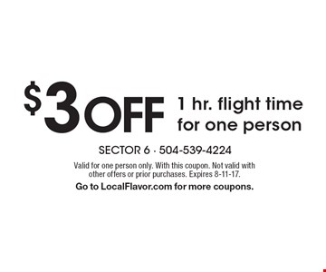 $3 off 1 hr. flight time, for one person. Valid for one person only. With this coupon. Not valid with other offers or prior purchases. Expires 8-11-17. Go to LocalFlavor.com for more coupons.