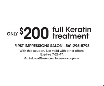 only $200 full Keratin treatment. With this coupon. Not valid with other offers. Expires 7-28-17. Go to LocalFlavor.com for more coupons.