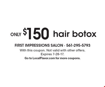 ONLY $150 hair botox. With this coupon. Not valid with other offers. Expires 7-28-17. Go to LocalFlavor.com for more coupons.