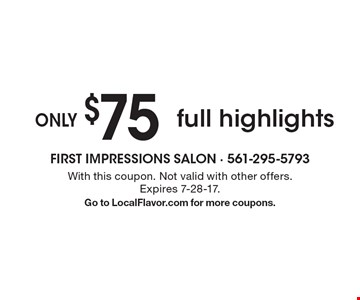 only $75 full highlights . With this coupon. Not valid with other offers. Expires 7-28-17. Go to LocalFlavor.com for more coupons.