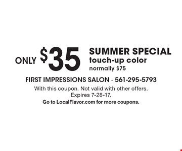 SUMMER SPECIAL only $35 touch-up color normally $75 . With this coupon. Not valid with other offers. Expires 7-28-17. Go to LocalFlavor.com for more coupons.