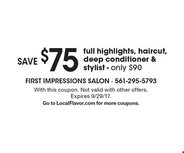 save $75 full highlights, haircut, deep conditioner & stylist - only $90. With this coupon. Not valid with other offers. Expires 9/29/17. Go to LocalFlavor.com for more coupons.