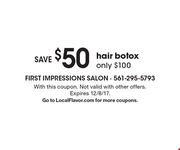 save $50 hair botox only $100. With this coupon. Not valid with other offers. Expires 12/8/17. Go to LocalFlavor.com for more coupons.