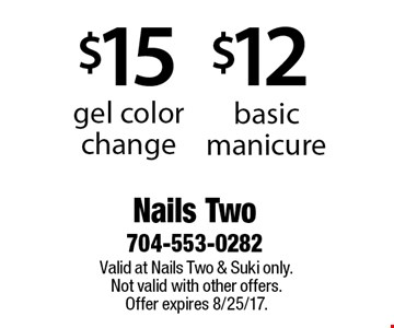 $12 basic manicure. $15 gel color change. Valid at Nails Two & Suki only. Not valid with other offers. Offer expires 8/25/17.