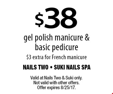 $38 gel polish manicure & basic pedicure $3 extra for French manicure. Valid at Nails Two & Suki only. Not valid with other offers. Offer expires 8/25/17.