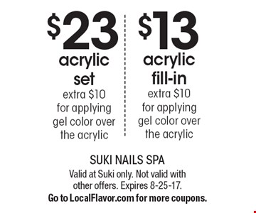 $23 acrylic set extra $10 for applying gel color over the acrylic OR $13 acrylic fill-in extra $10 for applying gel color over the acrylic. Valid at Suki only. Not valid with other offers. Expires 8-25-17. Go to LocalFlavor.com for more coupons.