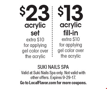 $23 acrylic set (Extra $10 for applying gel color over the acrylic) OR $13 acrylic fill-in (Extra $10 for applying gel color over the acrylic). Valid at Suki Nails Spa only. Not valid with other offers. Expires 9-29-17. Go to LocalFlavor.com for more coupons.