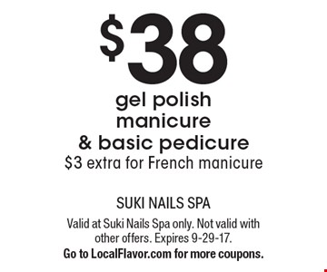 $38 gel polish manicure & basic pedicure. $3 extra for French manicure. Valid at Suki Nails Spa only. Not valid with other offers. Expires 9-29-17. Go to LocalFlavor.com for more coupons.