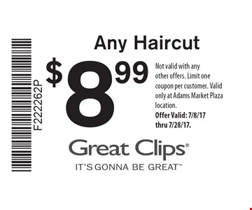 $899 Any Haircut. Not valid with any other offers. Limit one coupon per customer. Valid only at Adams Market Plaza location. Offer Valid: 7/8/17 thru 7/28/17.