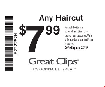 $799 Any Haircut. Not valid with any other offers. Limit one coupon per customer. Valid only at Adams Market Plaza location. Offer Expires: 7/7/17