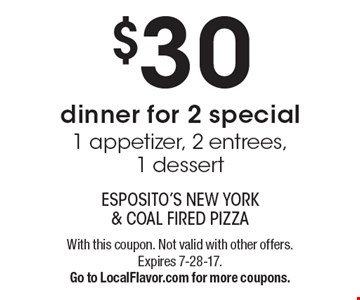 $30 dinner for 2 special - 1 appetizer, 2 entrees, 1 dessert. With this coupon. Not valid with other offers. Expires 7-28-17. Go to LocalFlavor.com for more coupons.
