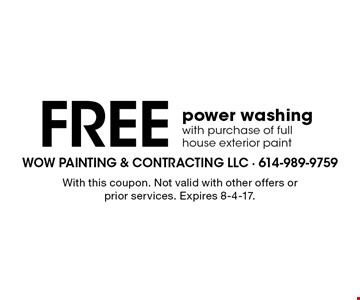 Free power washing with purchase of full house exterior paint. With this coupon. Not valid with other offers or prior services. Expires 8-4-17.