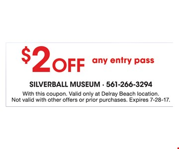 $2 Off any entry pass. With this coupon. Valid only at Delray Beach location. Not valid with other offers or prior purchases. Expires 7-28-17.