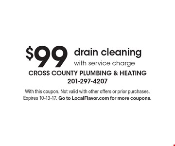 $99 drain cleaning with service charge. With this coupon. Not valid with other offers or prior purchases. Expires 10-13-17. Go to LocalFlavor.com for more coupons.