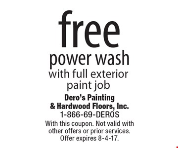 free power wash with full exterior paint job. With this coupon. Not valid with  other offers or prior services. Offer expires 8-4-17.